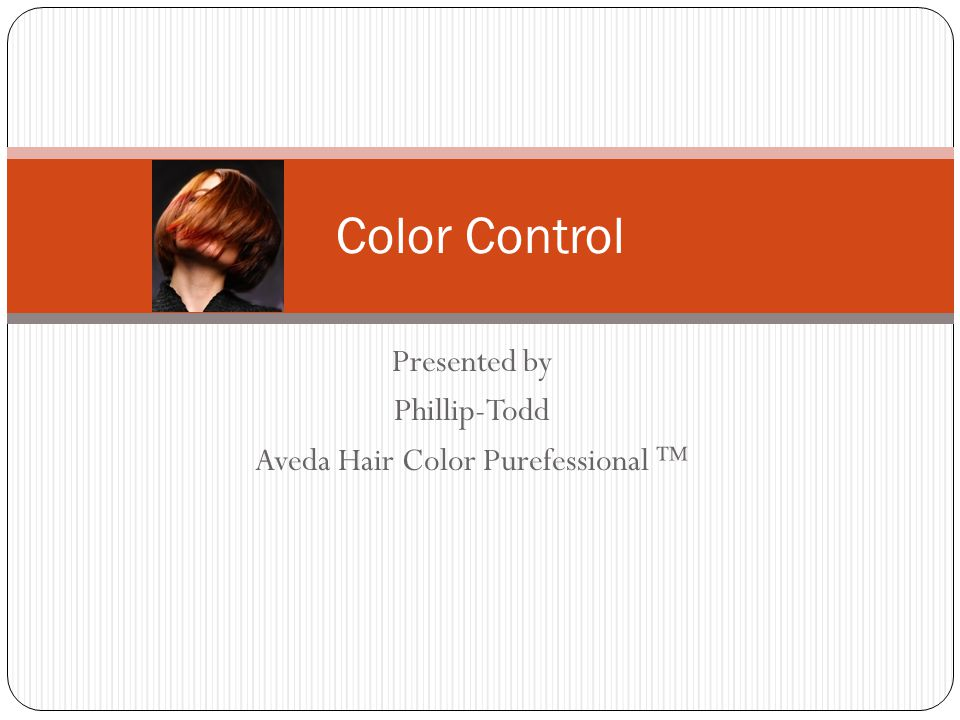 Presented by Phillip-Todd Aveda Hair Color Purefessional ™ Color Control