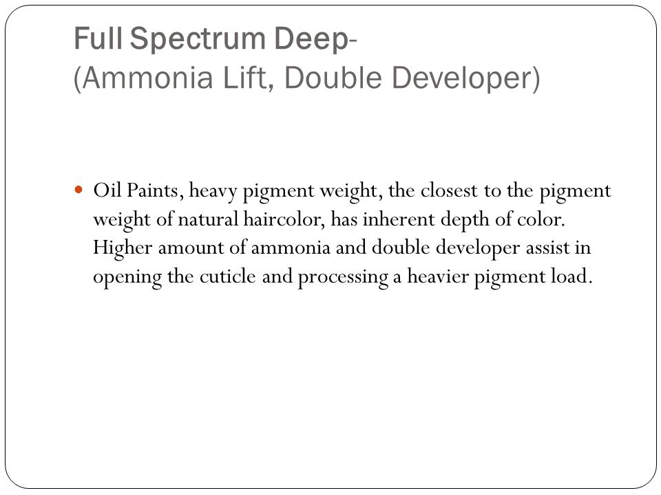 Full Spectrum Deep- (Ammonia Lift, Double Developer) Oil Paints, heavy pigment weight, the closest to the pigment weight of natural haircolor, has inh