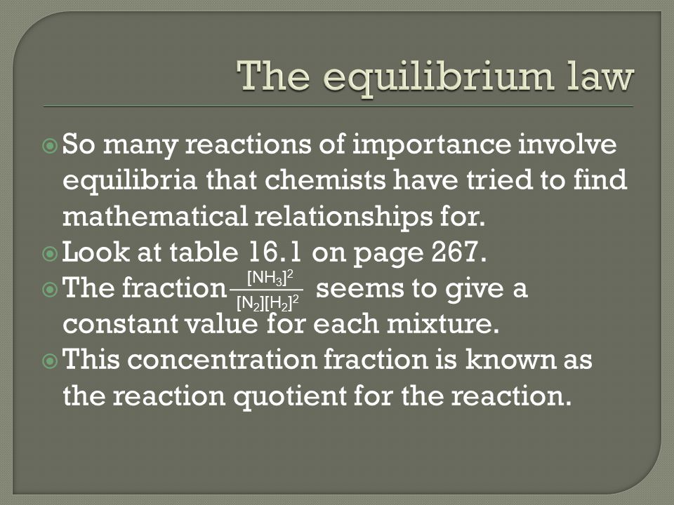  So many reactions of importance involve equilibria that chemists have tried to find mathematical relationships for.