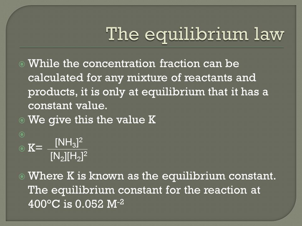  While the concentration fraction can be calculated for any mixture of reactants and products, it is only at equilibrium that it has a constant value.