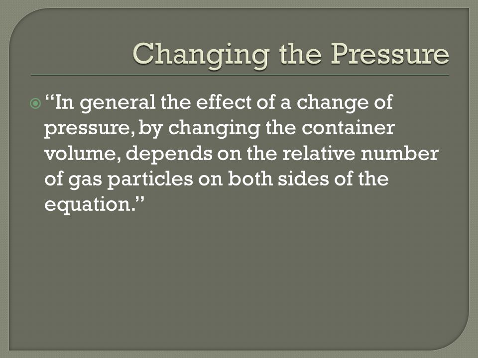  In general the effect of a change of pressure, by changing the container volume, depends on the relative number of gas particles on both sides of the equation.