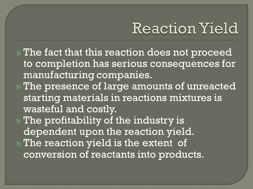  The fact that this reaction does not proceed to completion has serious consequences for manufacturing companies.