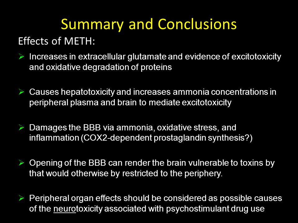 Summary and Conclusions  Increases in extracellular glutamate and evidence of excitotoxicity and oxidative degradation of proteins  Causes hepatotoxicity and increases ammonia concentrations in peripheral plasma and brain to mediate excitotoxicity  Damages the BBB via ammonia, oxidative stress, and inflammation (COX2-dependent prostaglandin synthesis )  Opening of the BBB can render the brain vulnerable to toxins by that would otherwise by restricted to the periphery.
