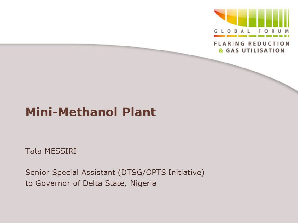 Mini-Methanol Plant Tata MESSIRI Senior Special Assistant (DTSG/OPTS Initiative) to Governor of Delta State, Nigeria
