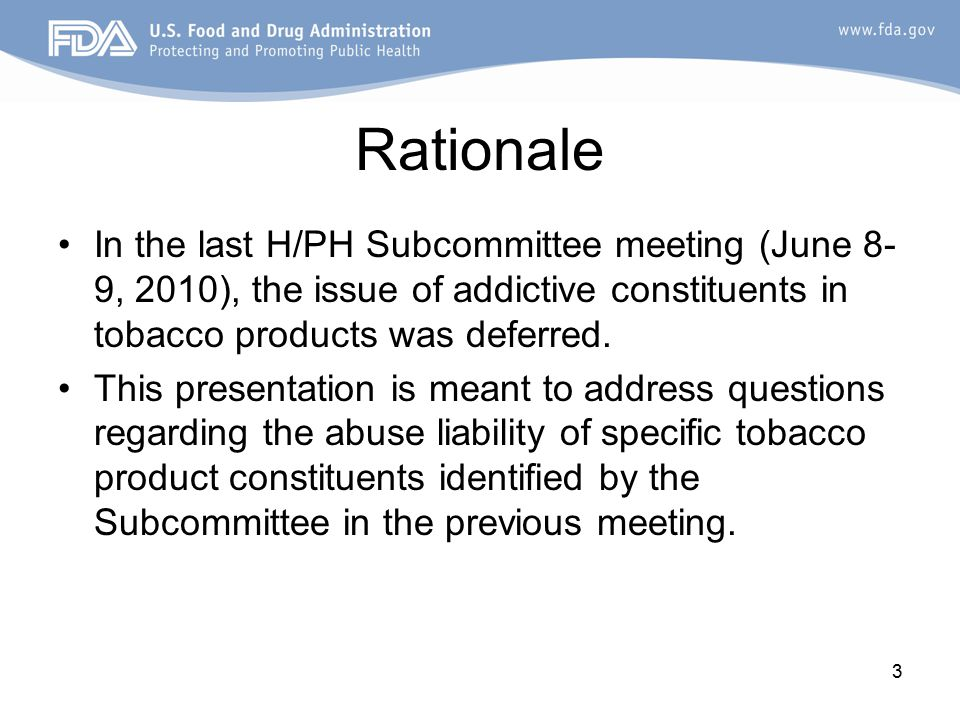 3 Rationale In the last H/PH Subcommittee meeting (June 8- 9, 2010), the issue of addictive constituents in tobacco products was deferred.