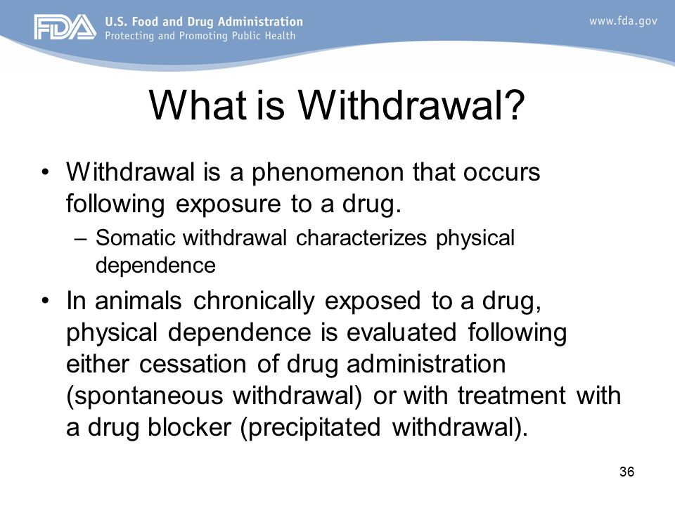36 What is Withdrawal. Withdrawal is a phenomenon that occurs following exposure to a drug.