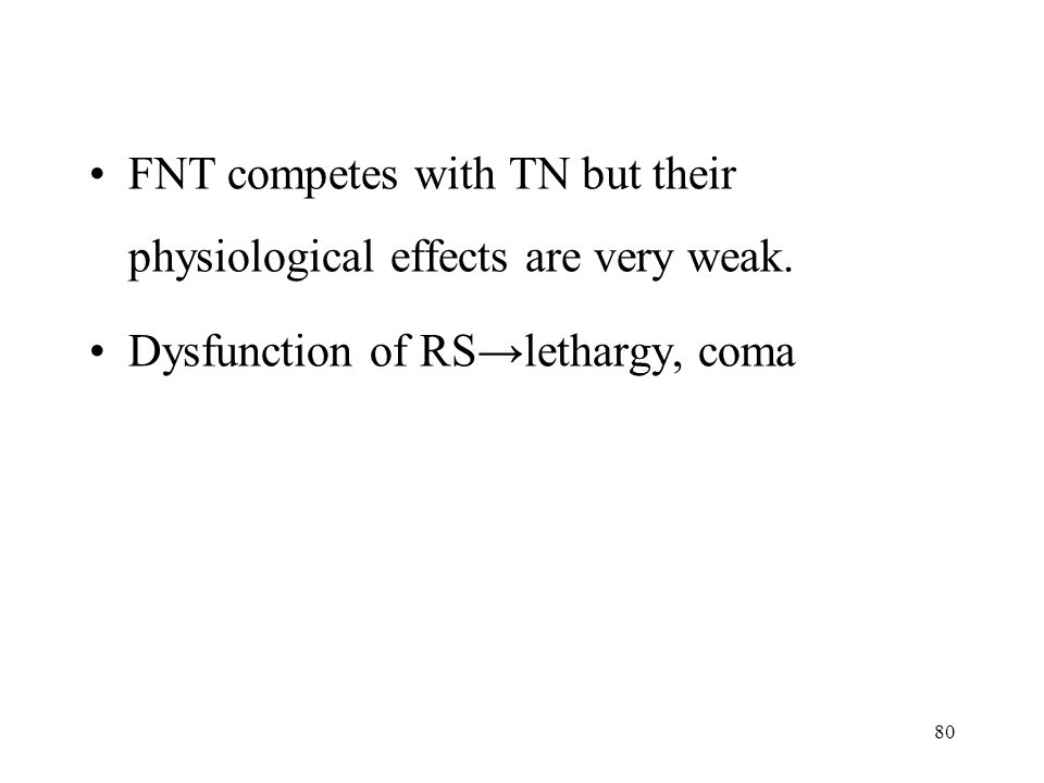 80 FNT competes with TN but their physiological effects are very weak.