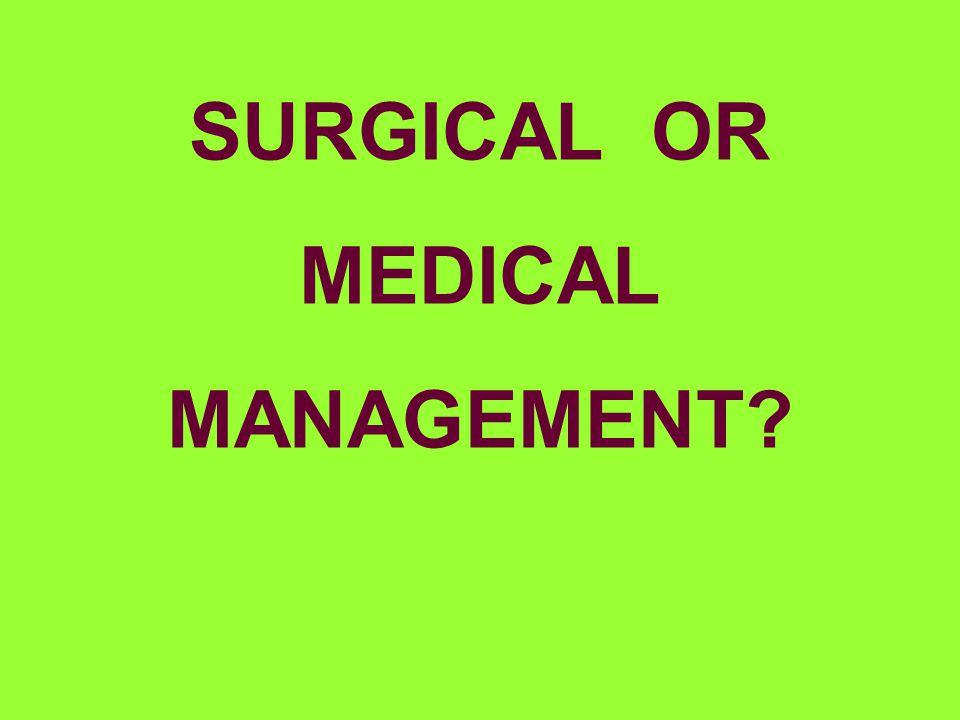 SURGICAL OR MEDICAL MANAGEMENT?