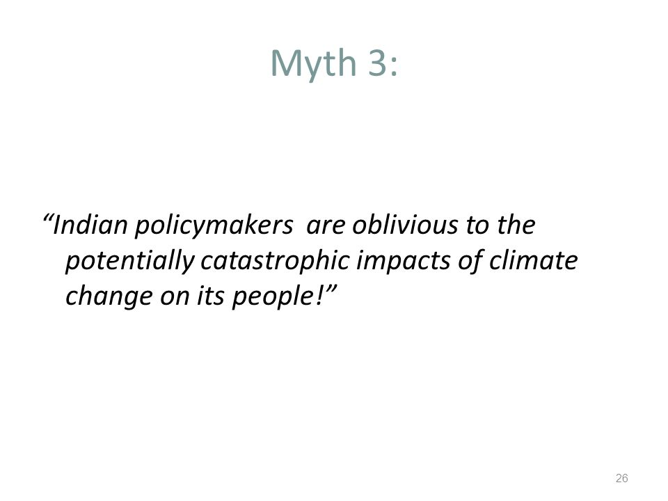 Myth 3: Indian policymakers are oblivious to the potentially catastrophic impacts of climate change on its people! 26