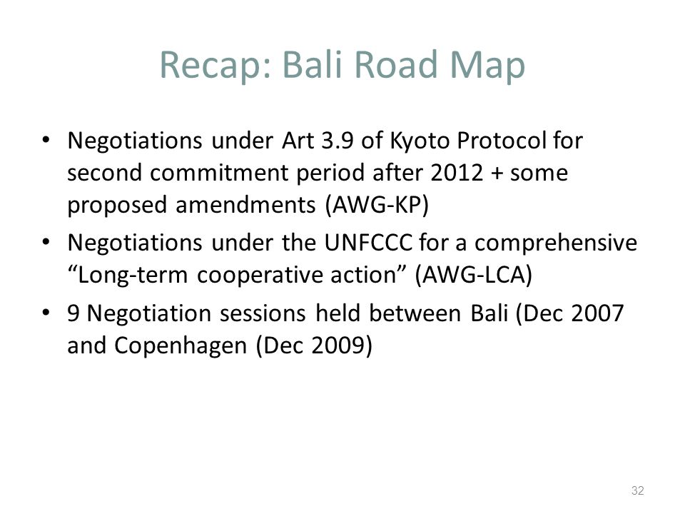 Recap: Bali Road Map Negotiations under Art 3.9 of Kyoto Protocol for second commitment period after 2012 + some proposed amendments (AWG-KP) Negotiat