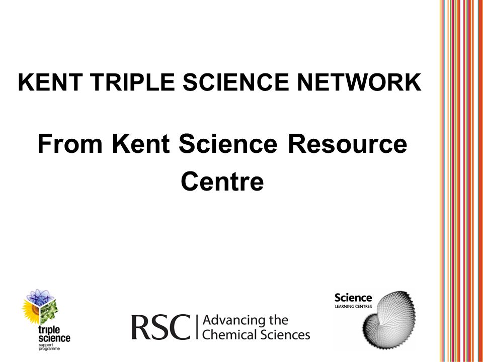 KENT TRIPLE SCIENCE NETWORK From Kent Science Resource Centre