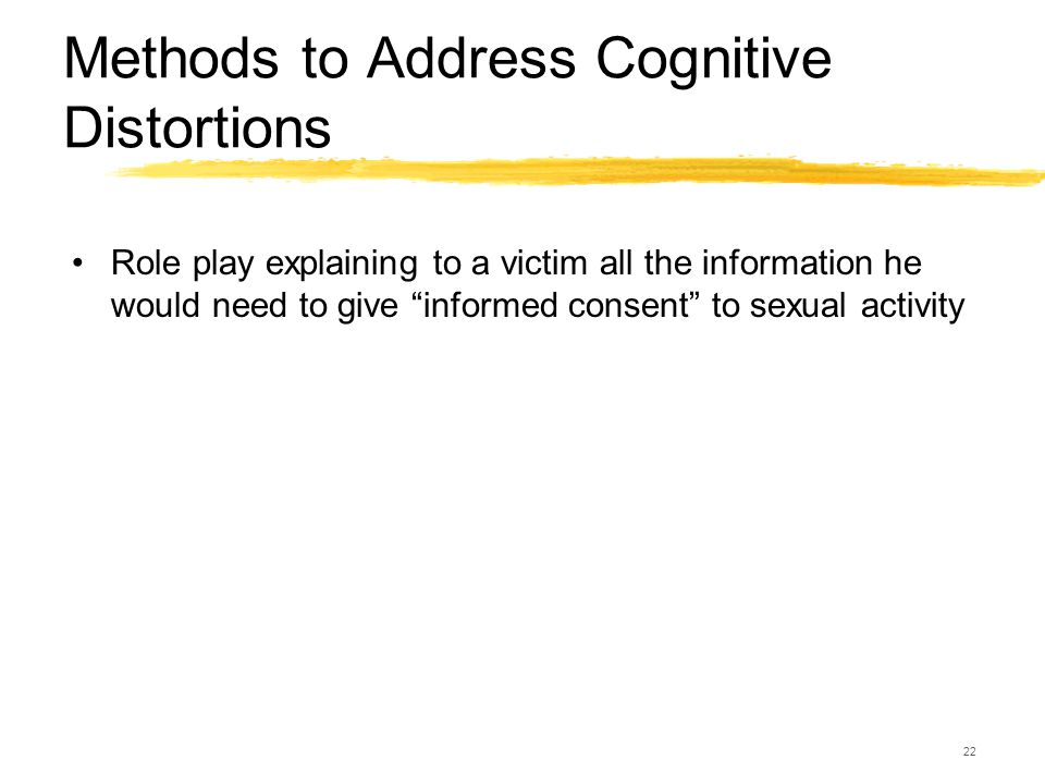 """22 Methods to Address Cognitive Distortions Role play explaining to a victim all the information he would need to give """"informed consent"""" to sexual ac"""