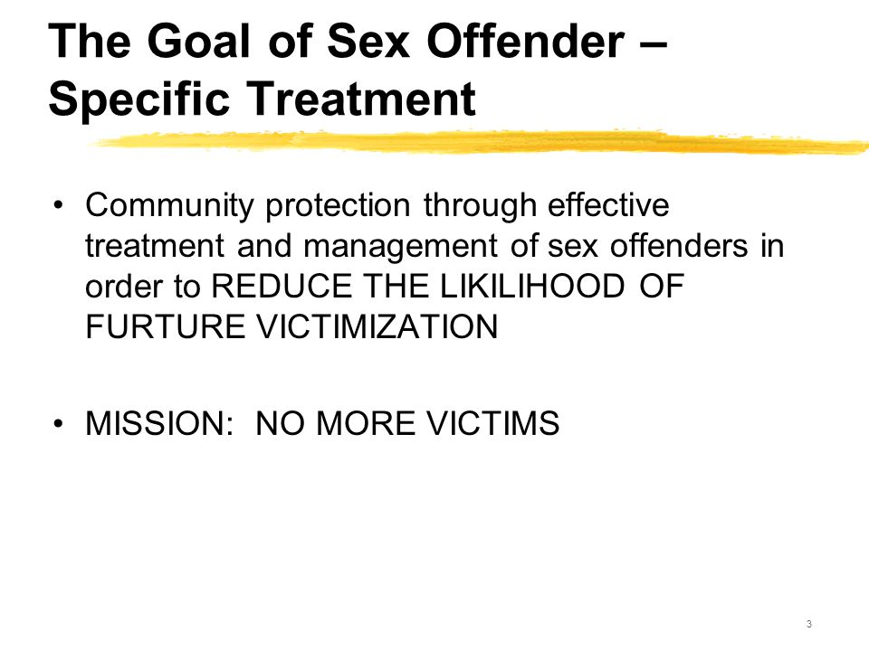 84 Rationale for Sexual Values Clarification Training Many sex offenders have deficits in sexual knowledge They may commit offenses in part because they have unreasonable expectations of their sexual functioning, have high anxiety in sexual situations, or have had negative experiences with consenting sexual partners