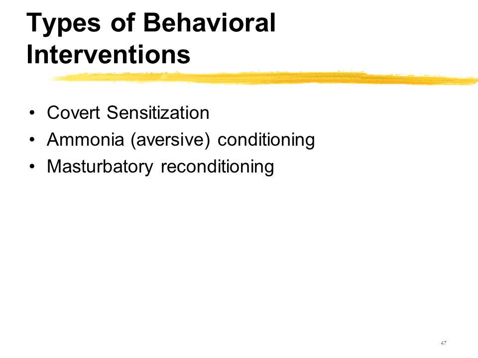 47 Types of Behavioral Interventions Covert Sensitization Ammonia (aversive) conditioning Masturbatory reconditioning