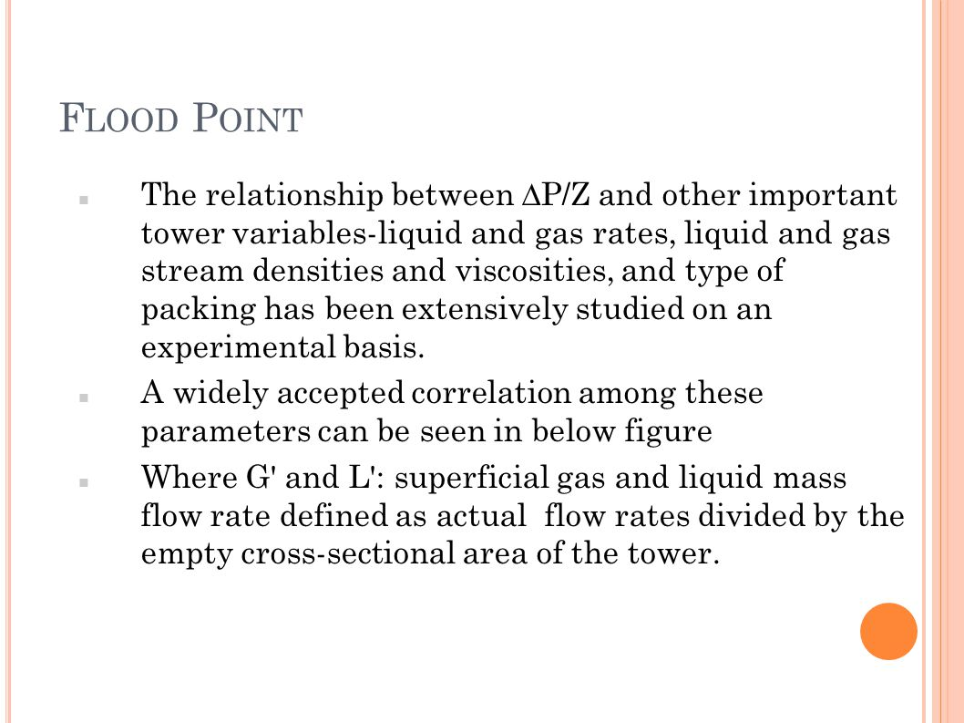 F LOOD P OINT The relationship between  P/Z and other important tower variables-liquid and gas rates, liquid and gas stream densities and viscosities