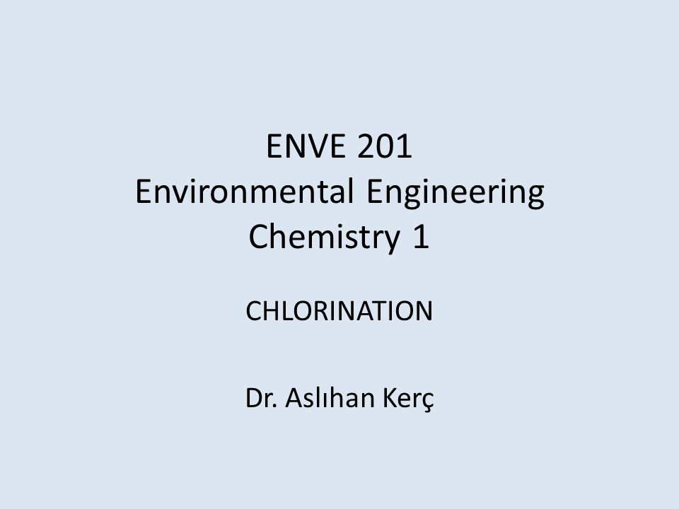 ENVE 201 Environmental Engineering Chemistry 1 CHLORINATION Dr. Aslıhan Kerç