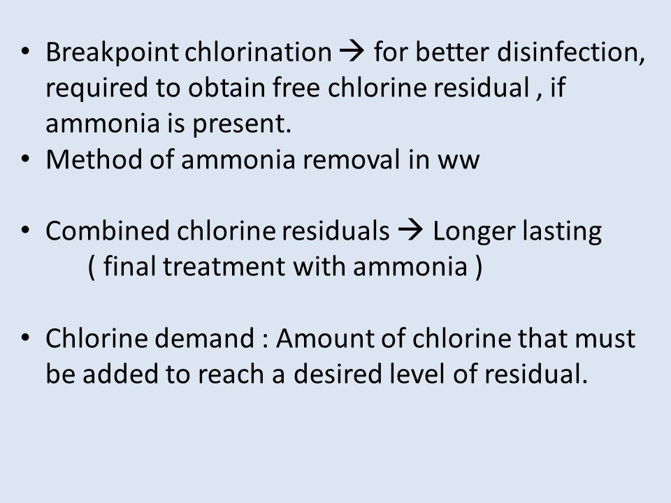 Breakpoint chlorination  for better disinfection, required to obtain free chlorine residual, if ammonia is present.