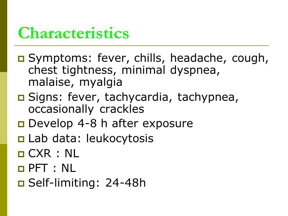 Characteristics  Symptoms: fever, chills, headache, cough, chest tightness, minimal dyspnea, malaise, myalgia  Signs: fever, tachycardia, tachypnea,