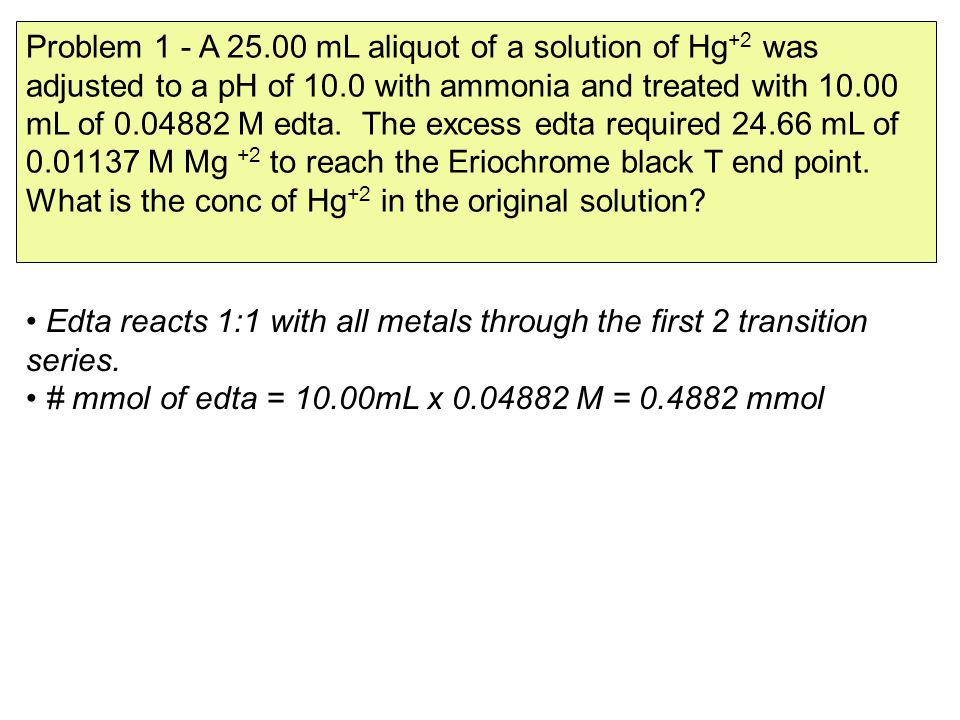Edta reacts 1:1 with all metals through the first 2 transition series. # mmol of edta = 10.00mL x 0.04882 M = 0.4882 mmol