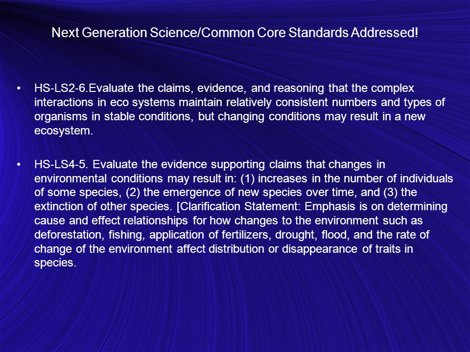 Next Generation Science/Common Core Standards Addressed! HS ‐ LS2 ‐ 6.Evaluate the claims, evidence, and reasoning that the complex interactions in ec
