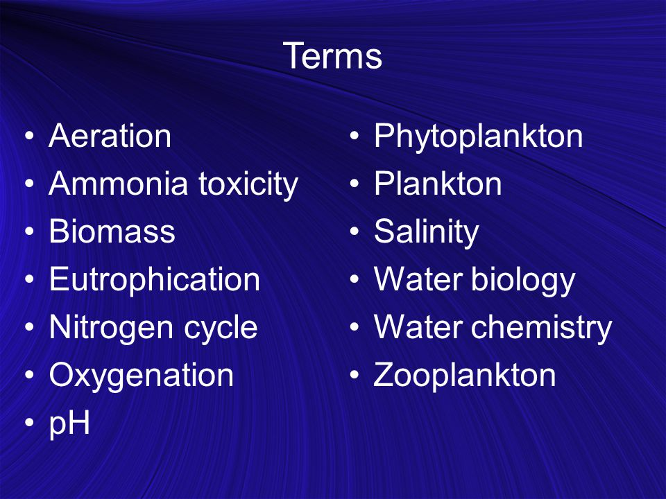 Terms Aeration Ammonia toxicity Biomass Eutrophication Nitrogen cycle Oxygenation pH Phytoplankton Plankton Salinity Water biology Water chemistry Zoo
