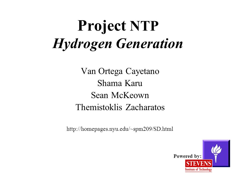 Van Ortega Cayetano Shama Karu Sean McKeown Themistoklis Zacharatos http://homepages.nyu.edu/~spm209/SD.html Powered by: Project NTP Hydrogen Generation