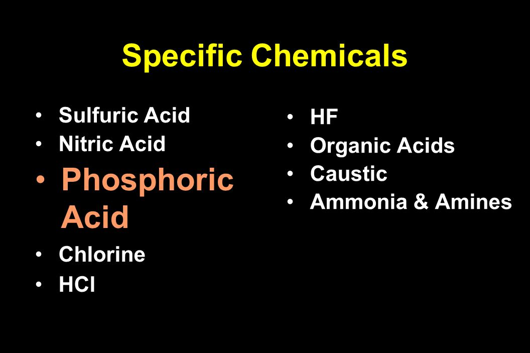 Sulfuric Acid Sulfuric Acid Nitric Acid Nitric Acid Phosphoric Acid Chlorine Chlorine HCl HCl HF HF Organic Acids Organic Acids Caustic Caustic Ammoni