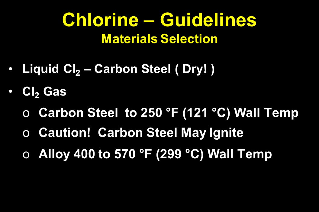 Chlorine – Guidelines Materials Selection Liquid Cl 2 – Carbon Steel ( Dry.