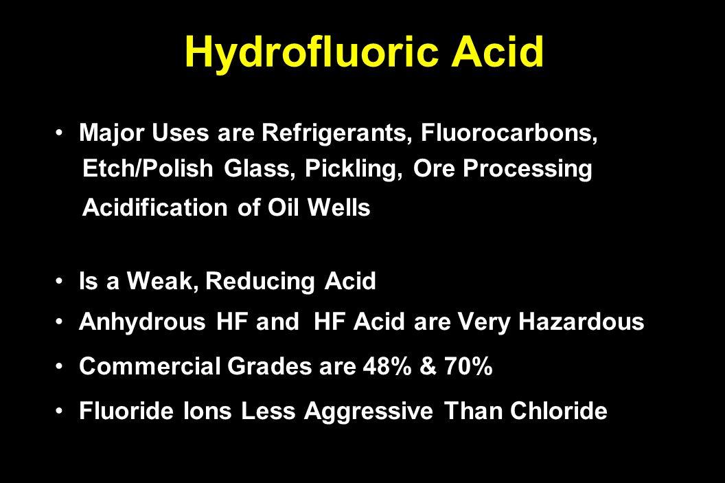 Hydrofluoric Acid Major Uses are Refrigerants, Fluorocarbons,Major Uses are Refrigerants, Fluorocarbons, Etch/Polish Glass, Pickling, Ore Processing E