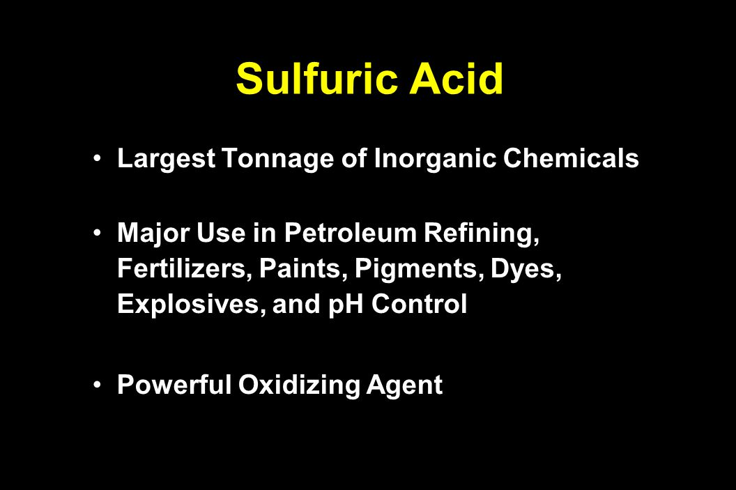 Sulfuric Acid Largest Tonnage of Inorganic ChemicalsLargest Tonnage of Inorganic Chemicals Major Use in Petroleum Refining, Fertilizers, Paints, Pigme