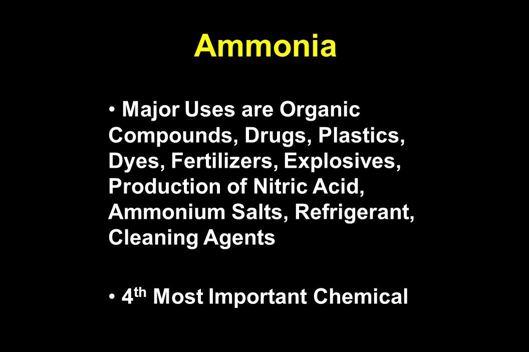 Ammonia Major Uses are Organic Compounds, Drugs, Plastics, Dyes, Fertilizers, Explosives, Production of Nitric Acid, Ammonium Salts, Refrigerant, Clea