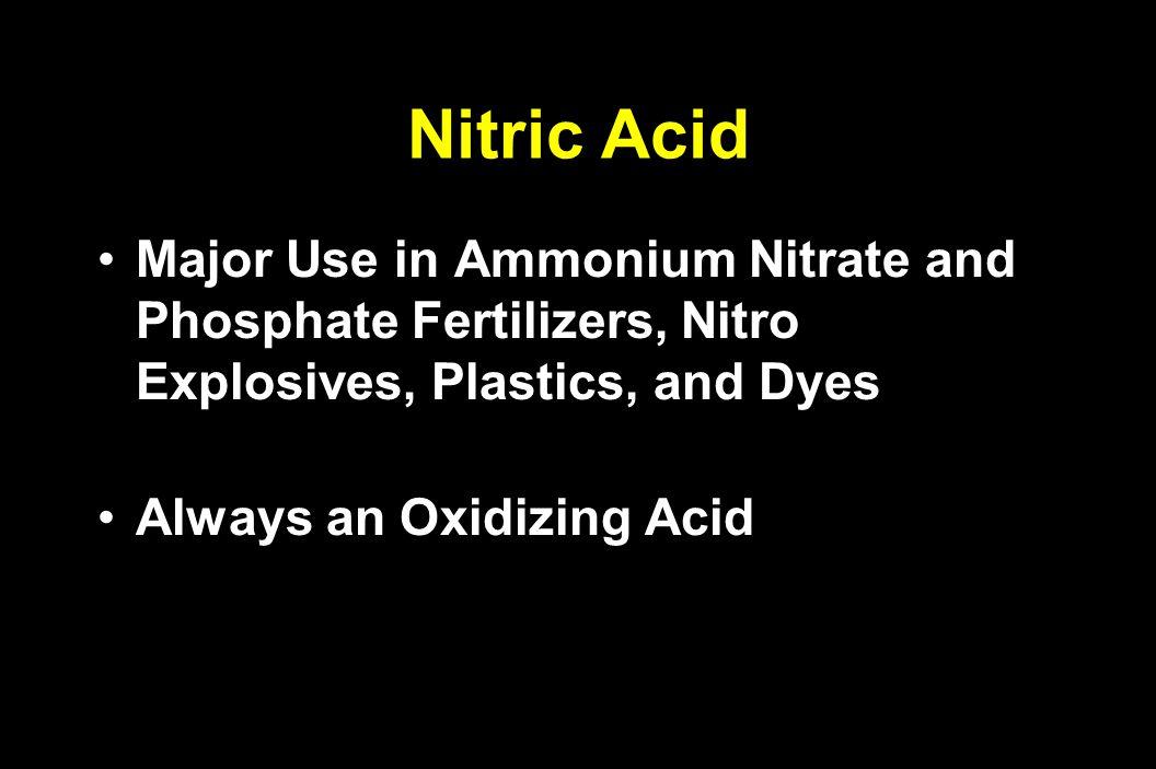 Nitric Acid Major Use in Ammonium Nitrate and Phosphate Fertilizers, Nitro Explosives, Plastics, and DyesMajor Use in Ammonium Nitrate and Phosphate F