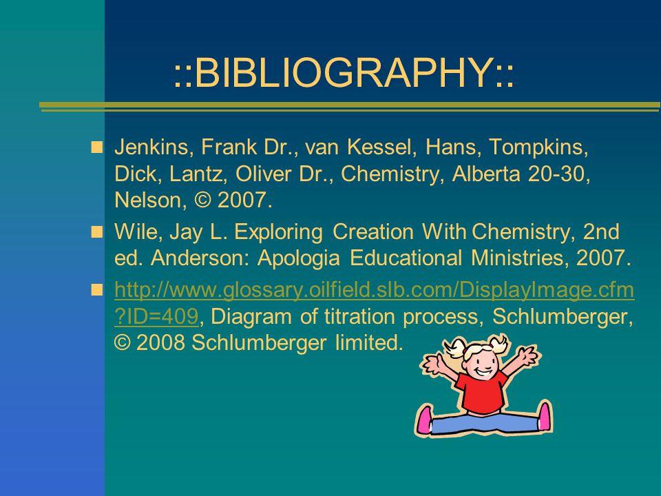 ::BIBLIOGRAPHY:: Jenkins, Frank Dr., van Kessel, Hans, Tompkins, Dick, Lantz, Oliver Dr., Chemistry, Alberta 20-30, Nelson, © 2007.