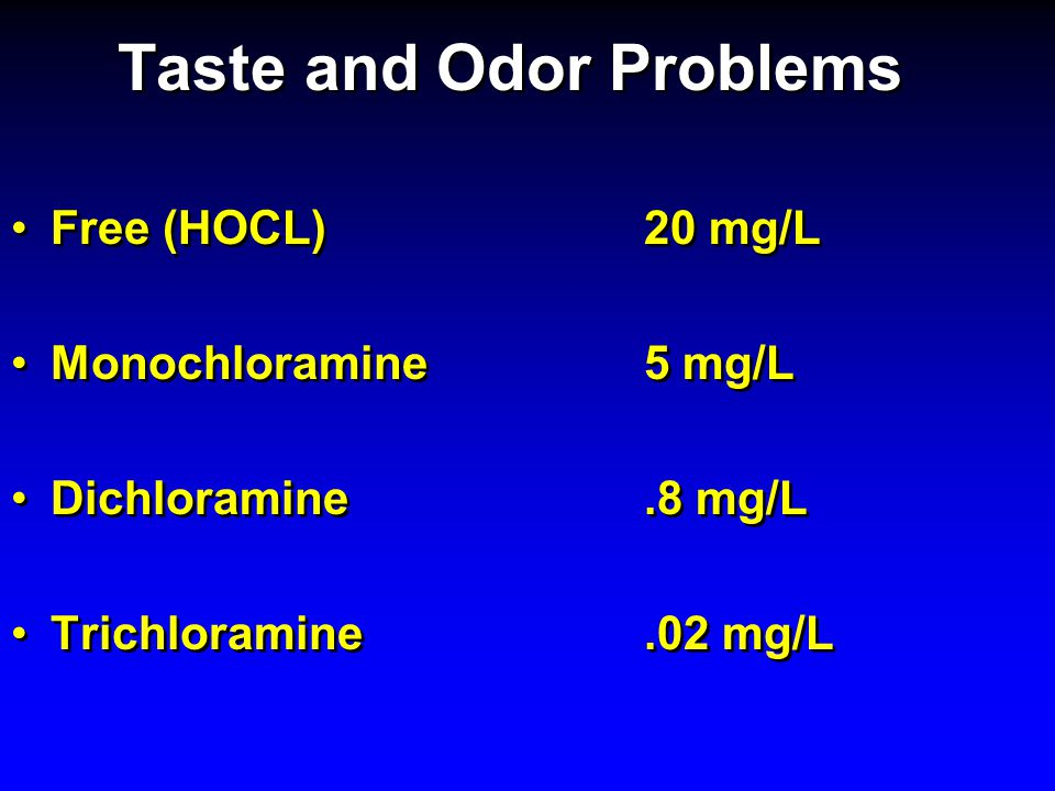 Taste and Odor Problems Free (HOCL)20 mg/L Monochloramine5 mg/L Dichloramine.8 mg/L Trichloramine.02 mg/L Free (HOCL)20 mg/L Monochloramine5 mg/L Dich