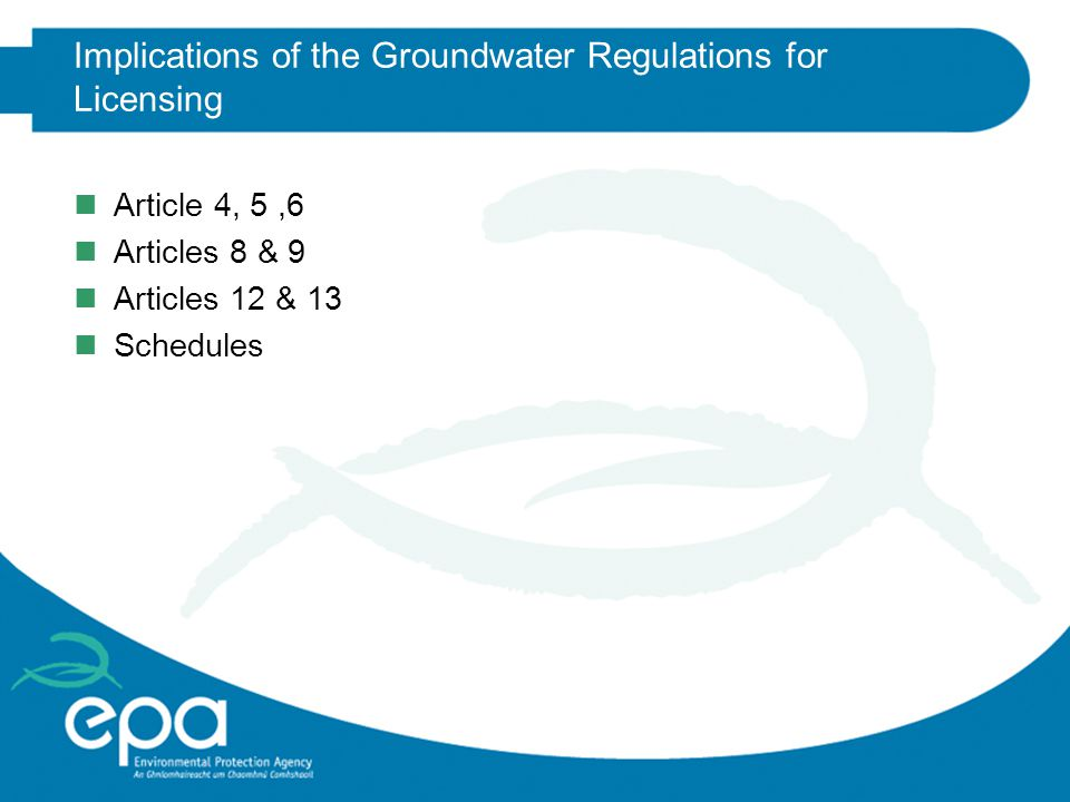 Implications of the Groundwater Regulations for Licensing Article 4, 5,6 Articles 8 & 9 Articles 12 & 13 Schedules