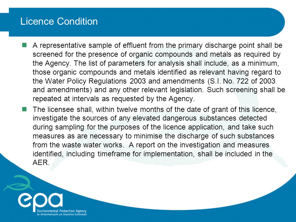 Licence Condition nA representative sample of effluent from the primary discharge point shall be screened for the presence of organic compounds and metals as required by the Agency.