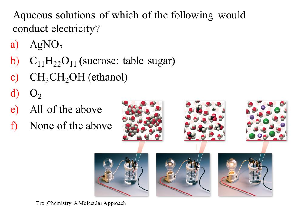 Tro Chemistry: A Molecular Approach Aqueous solutions of which of the following would conduct electricity.