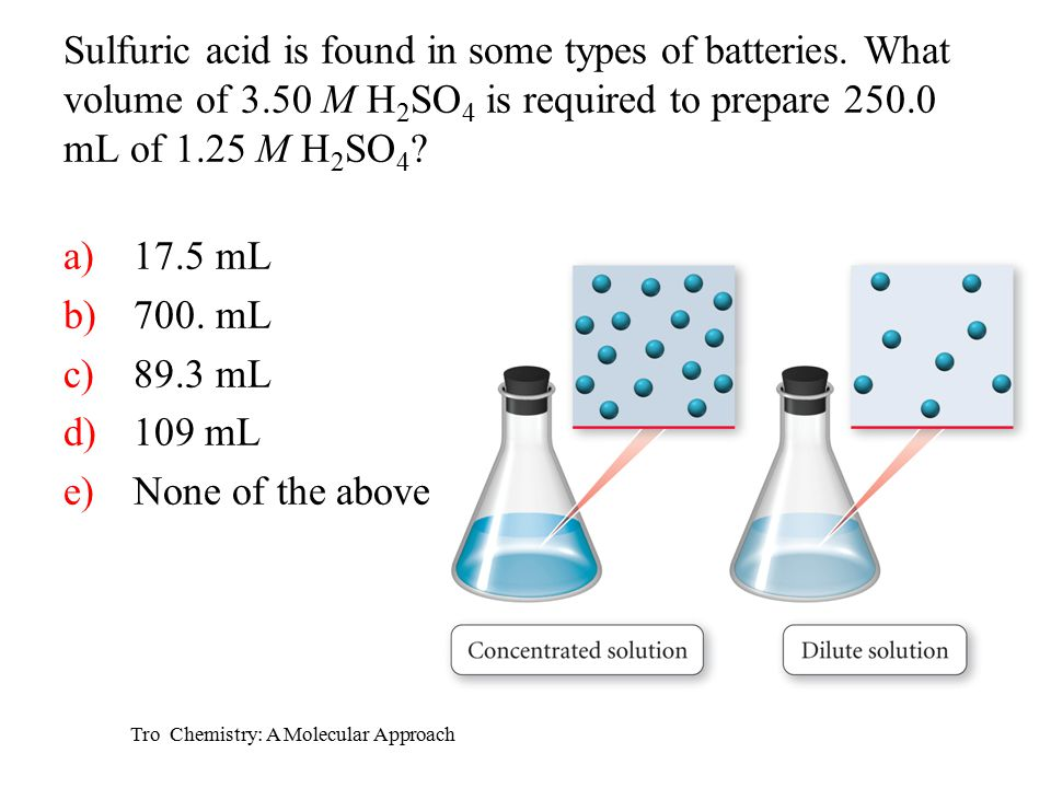Tro Chemistry: A Molecular Approach Sulfuric acid is found in some types of batteries.