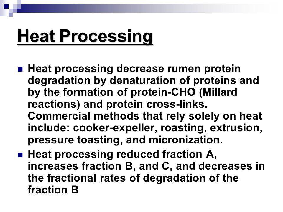 Ruminally Protected Protein A nutrient(s) fed in such a form that provides an increase in the flow of that nutrient(s), unchanged, to the abomasum, yet is available to the animal in the intestine Methods to decrease the rate and extent of ruminal degradation involved the use of heat, chemical agents, or combination of both