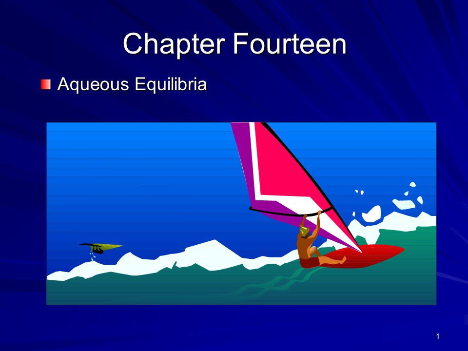 1 Chapter Fourteen Aqueous Equilibria