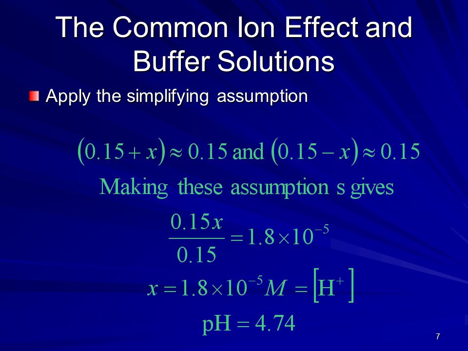 7 The Common Ion Effect and Buffer Solutions Apply the simplifying assumption