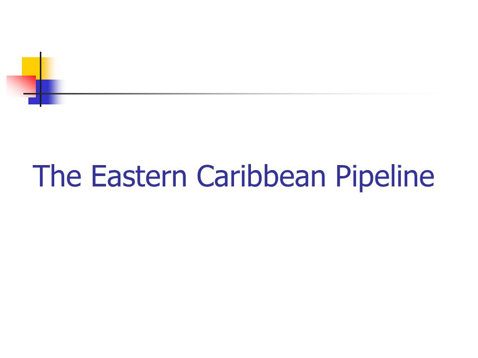 The Eastern Caribbean Pipeline