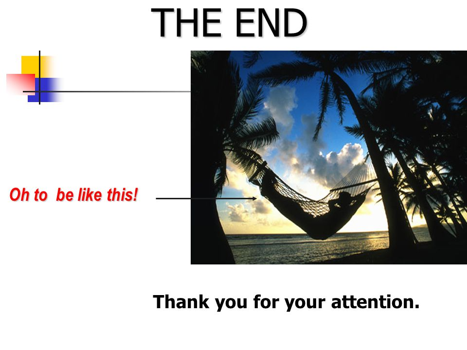 THE END Oh to be like this! Oh to be like this! Thank Thank you for your attention. ur attention.