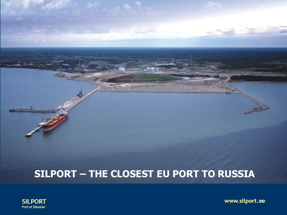 SILPORT Port of Sillamäe www.silport.ee SILPORT – THE CLOSEST EU PORT TO RUSSIA