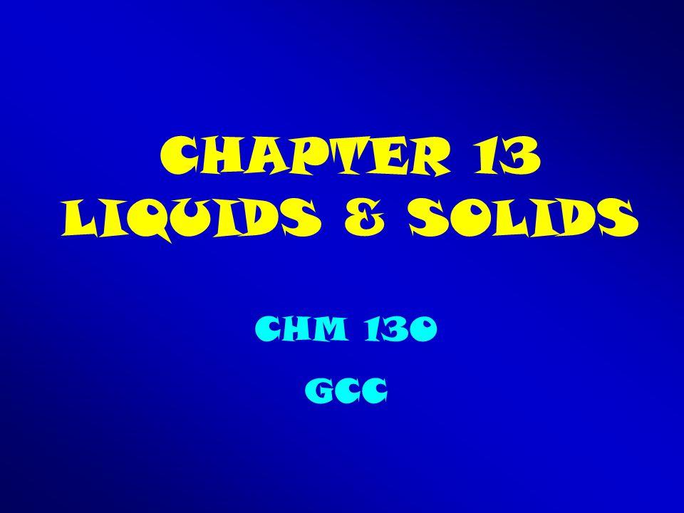 CHAPTER 13 LIQUIDS & SOLIDS CHM 130 GCC