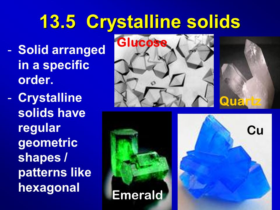 13.5 Crystalline solids -Solid arranged in a specific order.
