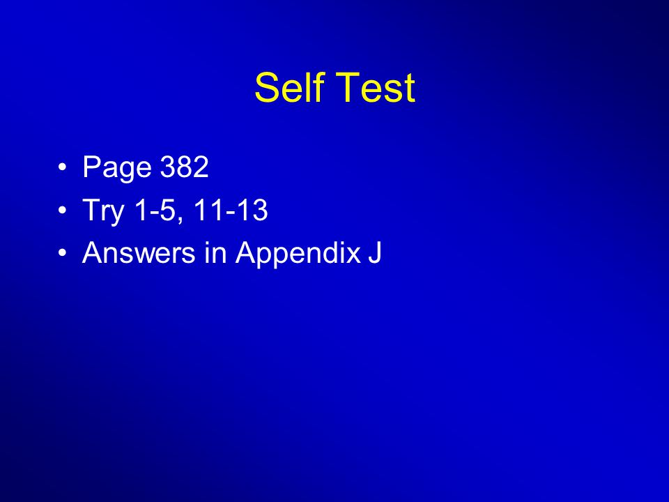 Self Test Page 382 Try 1-5, 11-13 Answers in Appendix J