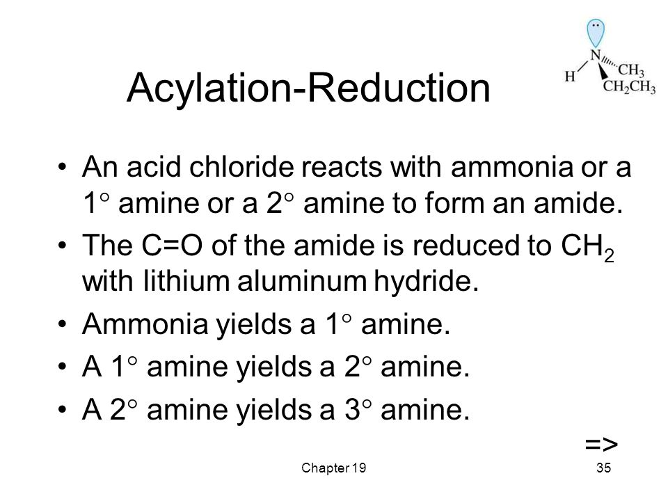 Chapter 1935 Acylation-Reduction An acid chloride reacts with ammonia or a 1  amine or a 2  amine to form an amide.