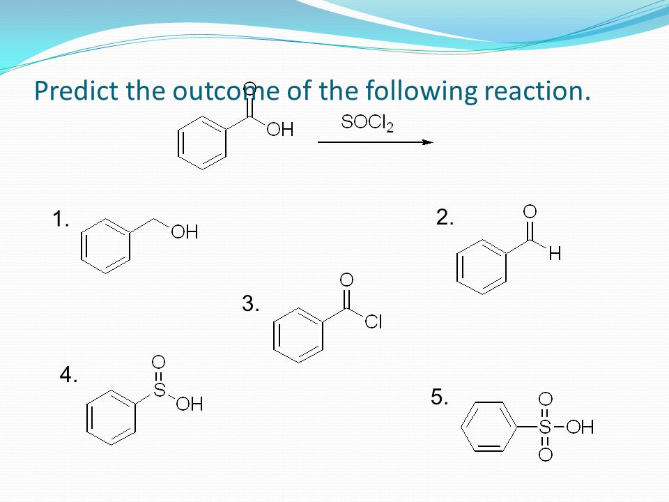 Predict the outcome of the following reaction. 1. 2. 3. 4. 5.