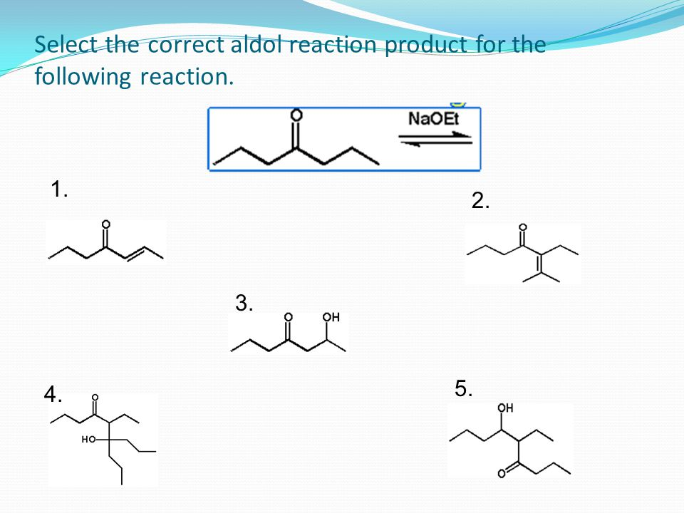 Select the correct aldol reaction product for the following reaction. 1. 2. 3. 4. 5.